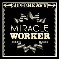 SuperHeavy - Miracle Worker cover