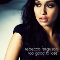 Rebecca Ferguson - Too Good To Lose cover