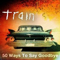 Train - 50 Ways to Say Goodbye cover