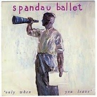 Spandau Ballet - Only When You Leave cover