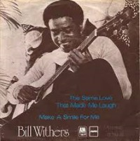Bill Withers - The Same Love That Made Me Laugh cover