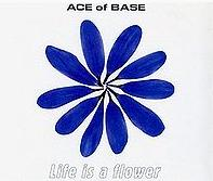 Ace of Base - Life Is A Flower cover