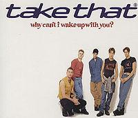 Take That - Why Can't I Wake Up With You? cover
